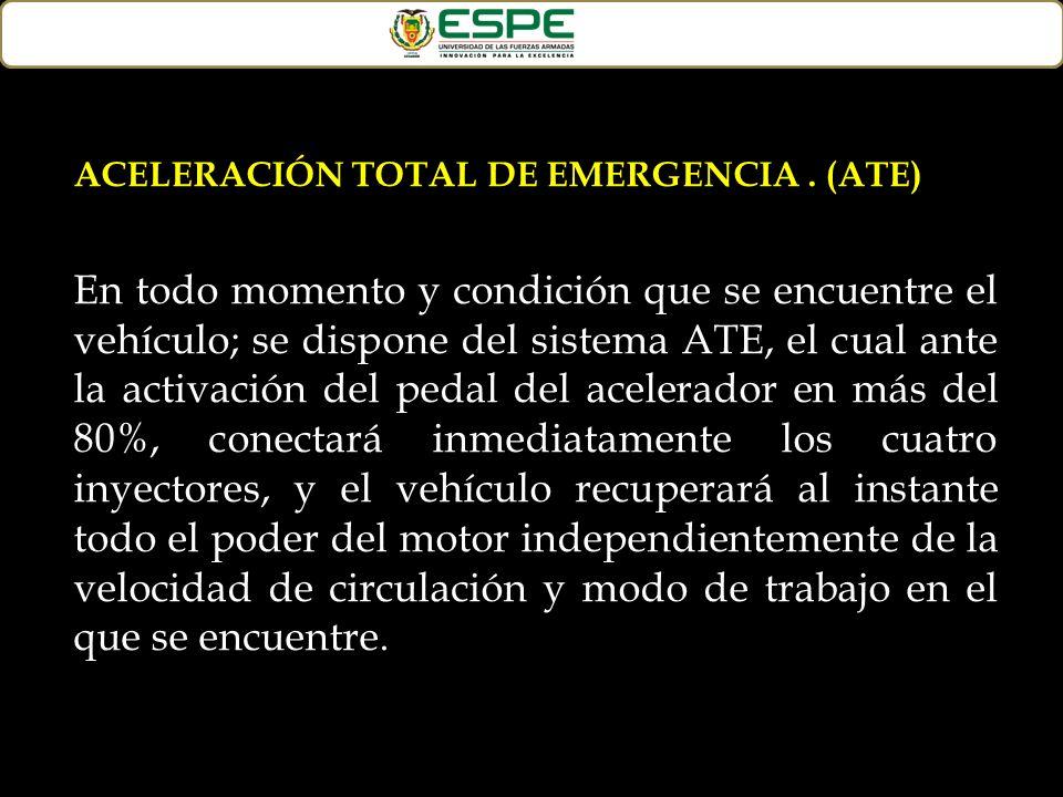 ACELERACIÓN TOTAL DE EMERGENCIA. (ATE) En todo momento y condición que se encuentre el vehículo; se dispone del sistema ATE, el cual ante la activació