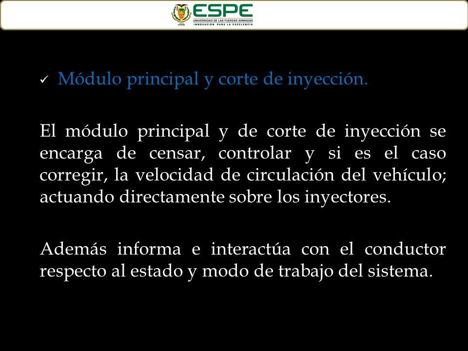 Módulo principal y corte de inyección. El módulo principal y de corte de inyección se encarga de censar, controlar y si es el caso corregir, la veloci