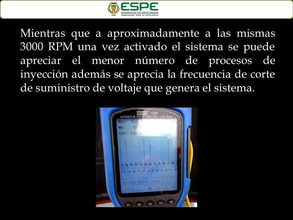 Mientras que a aproximadamente a las mismas 3000 RPM una vez activado el sistema se puede apreciar el menor número de procesos de inyección además se