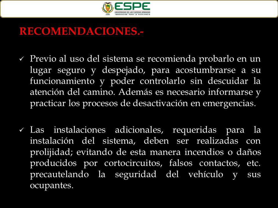 RECOMENDACIONES.- Previo al uso del sistema se recomienda probarlo en un lugar seguro y despejado, para acostumbrarse a su funcionamiento y poder cont