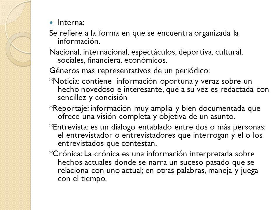Interna: Se refiere a la forma en que se encuentra organizada la información. Nacional, internacional, espectáculos, deportiva, cultural, sociales, fi