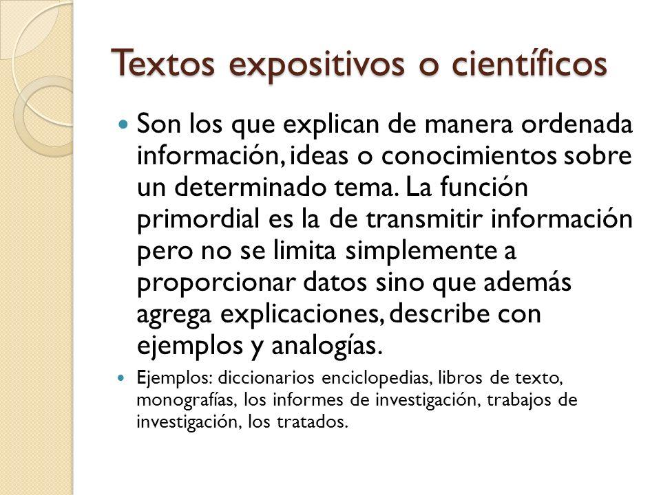 Textos expositivos o científicos Son los que explican de manera ordenada información, ideas o conocimientos sobre un determinado tema. La función prim