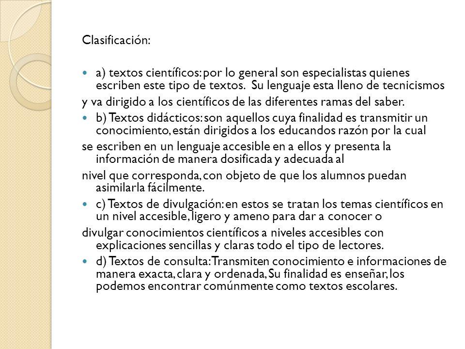 Clasificación: a) textos científicos: por lo general son especialistas quienes escriben este tipo de textos. Su lenguaje esta lleno de tecnicismos y v