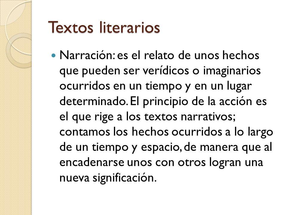 Textos literarios Narración: es el relato de unos hechos que pueden ser verídicos o imaginarios ocurridos en un tiempo y en un lugar determinado. El p