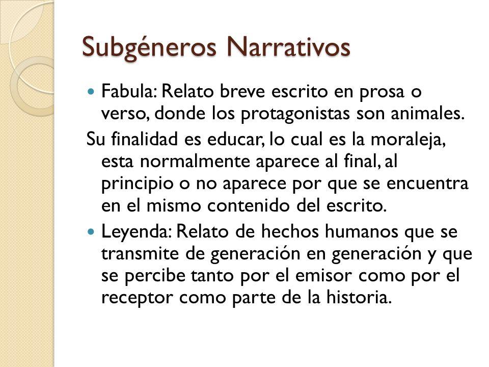 Subgéneros Narrativos Fabula: Relato breve escrito en prosa o verso, donde los protagonistas son animales. Su finalidad es educar, lo cual es la moral