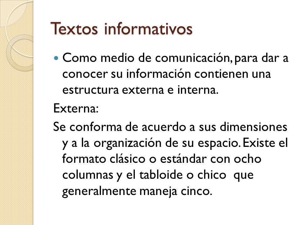 Textos informativos Como medio de comunicación, para dar a conocer su información contienen una estructura externa e interna. Externa: Se conforma de