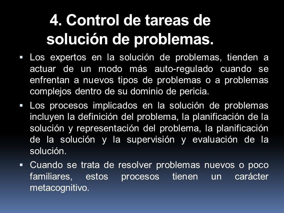 4. Control de tareas de solución de problemas. Los expertos en la solución de problemas, tienden a actuar de un modo más auto-regulado cuando se enfre