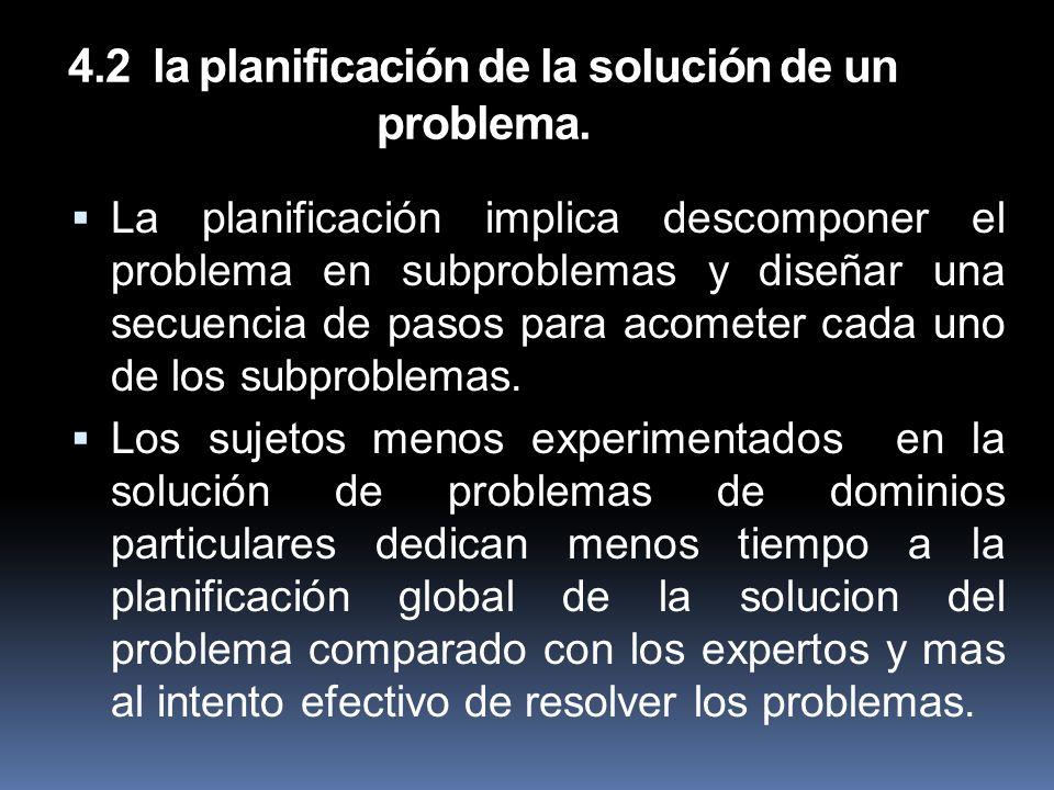 4.2 la planificación de la solución de un problema. La planificación implica descomponer el problema en subproblemas y diseñar una secuencia de pasos