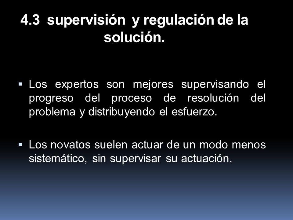 4.3 supervisión y regulación de la solución. Los expertos son mejores supervisando el progreso del proceso de resolución del problema y distribuyendo