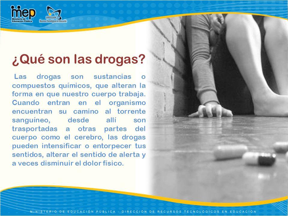 ¿Qué son las drogas? Las drogas son sustancias o compuestos químicos, que alteran la forma en que nuestro cuerpo trabaja. Cuando entran en el organism