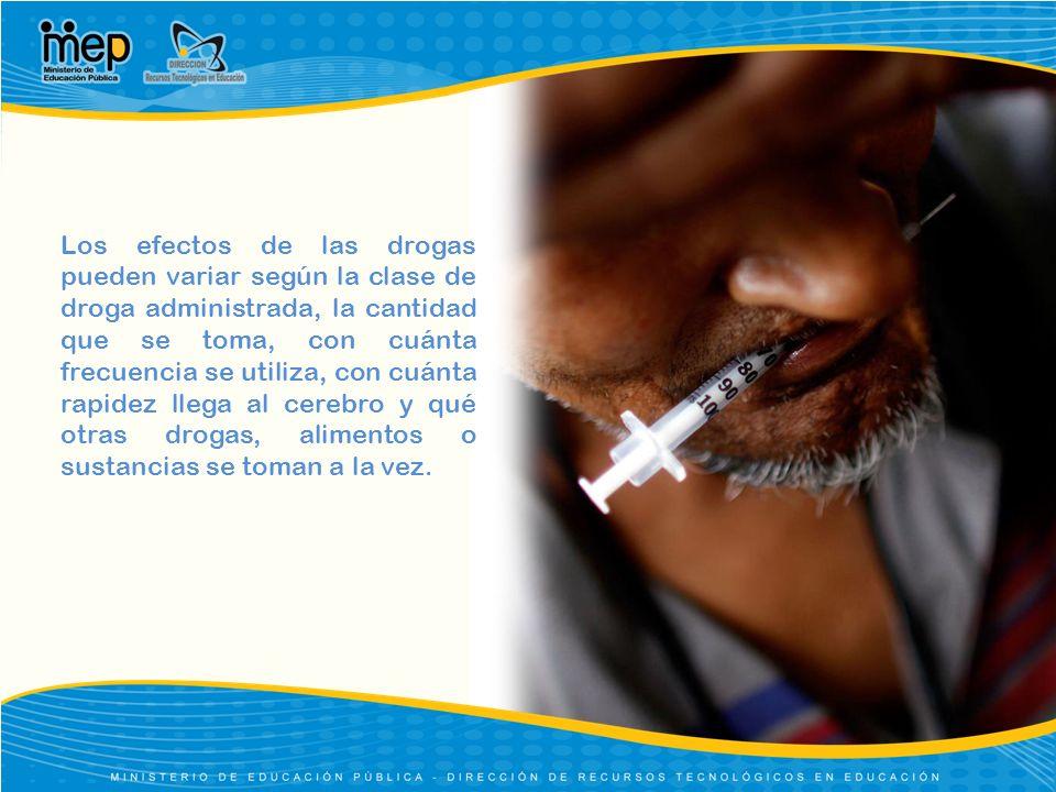 Los efectos de las drogas pueden variar según la clase de droga administrada, la cantidad que se toma, con cuánta frecuencia se utiliza, con cuánta ra