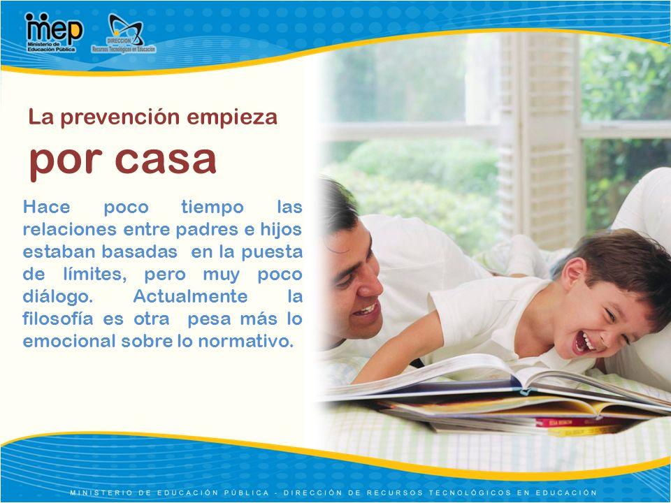 La prevención empieza por casa Hace poco tiempo las relaciones entre padres e hijos estaban basadas en la puesta de límites, pero muy poco diálogo. Ac