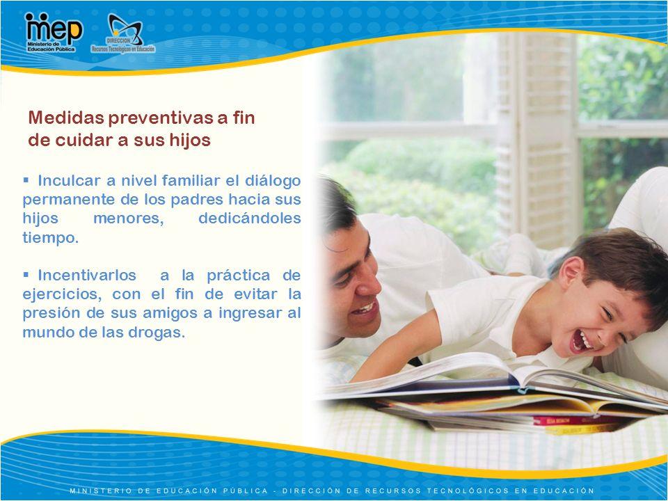 Medidas preventivas a fin de cuidar a sus hijos Inculcar a nivel familiar el diálogo permanente de los padres hacia sus hijos menores, dedicándoles ti