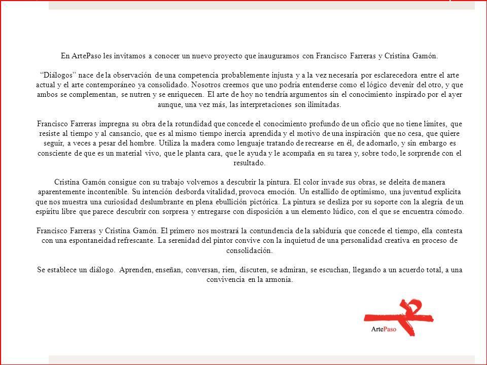 En ArtePaso les invitamos a conocer un nuevo proyecto que inauguramos con Francisco Farreras y Cristina Gamón. Diálogos nace de la observación de una