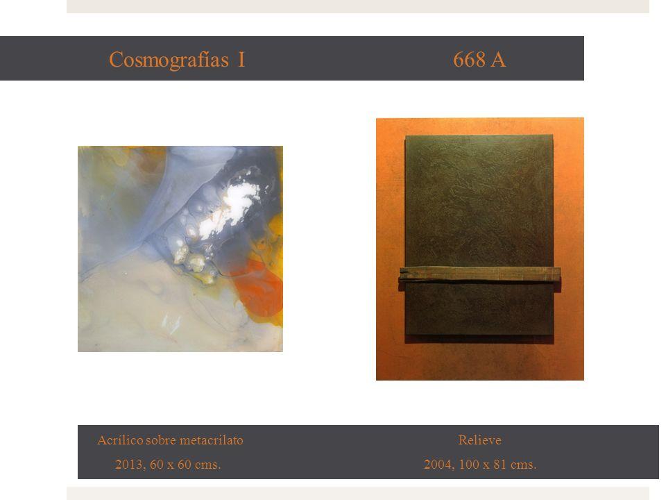 Cosmografías I 668 A Acrílico sobre metacrilato Relieve 2013, 60 x 60 cms. 2004, 100 x 81 cms.