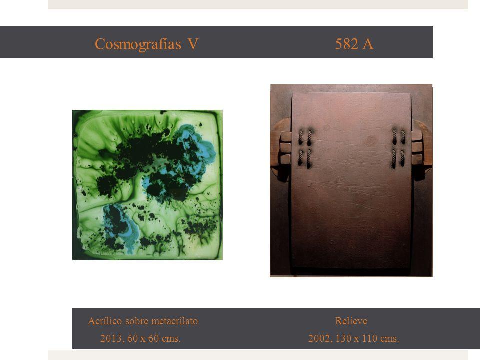 Cosmografía VI 985 A Acrílico sobre metacrilato Relieve 2013, 60 x 60 cms. 2004, 62 x 40 cms.