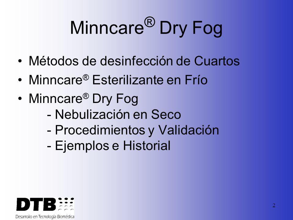 2 Métodos de desinfección de Cuartos Minncare ® Esterilizante en Frío Minncare ® Dry Fog - Nebulización en Seco - Procedimientos y Validación - Ejemplos e Historial