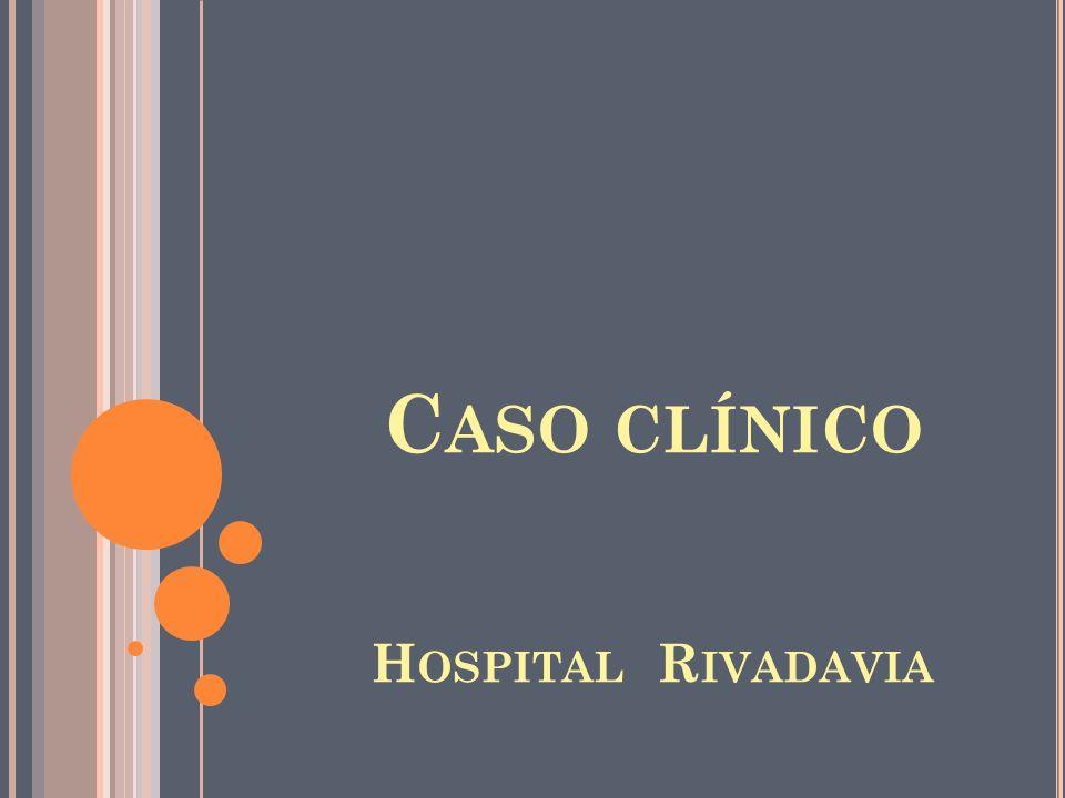 C ASO CLÍNICO H OSPITAL R IVADAVIA
