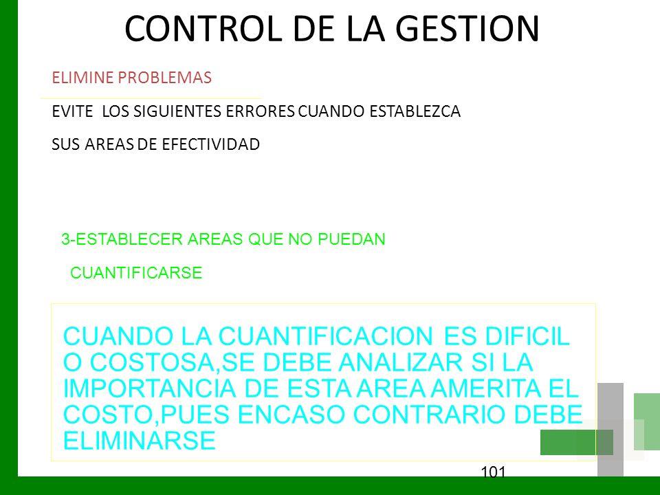 CONTROL DE LA GESTION ELIMINE PROBLEMAS EVITE LOS SIGUIENTES ERRORES CUANDO ESTABLEZCA SUS AREAS DE EFECTIVIDAD 101 3-ESTABLECER AREAS QUE NO PUEDAN C