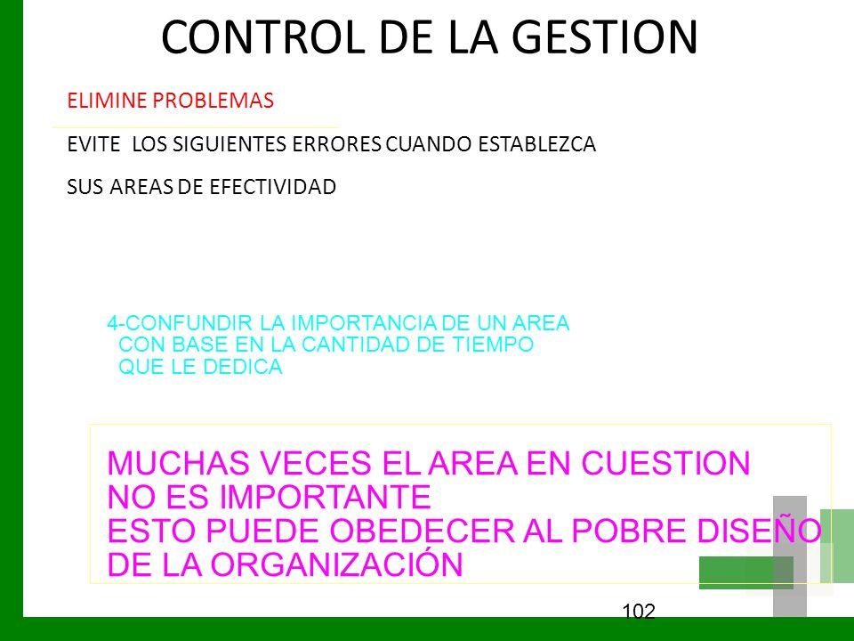 CONTROL DE LA GESTION ELIMINE PROBLEMAS EVITE LOS SIGUIENTES ERRORES CUANDO ESTABLEZCA SUS AREAS DE EFECTIVIDAD 102 4-CONFUNDIR LA IMPORTANCIA DE UN A