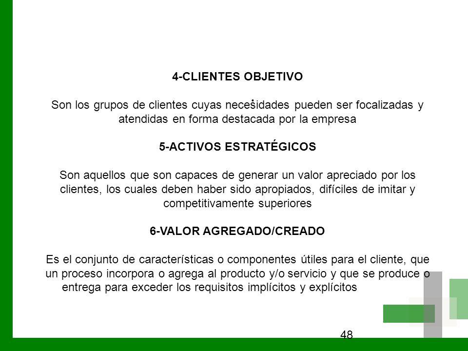 48. 4-CLIENTES OBJETIVO Son los grupos de clientes cuyas necesidades pueden ser focalizadas y atendidas en forma destacada por la empresa 5-ACTIVOS ES