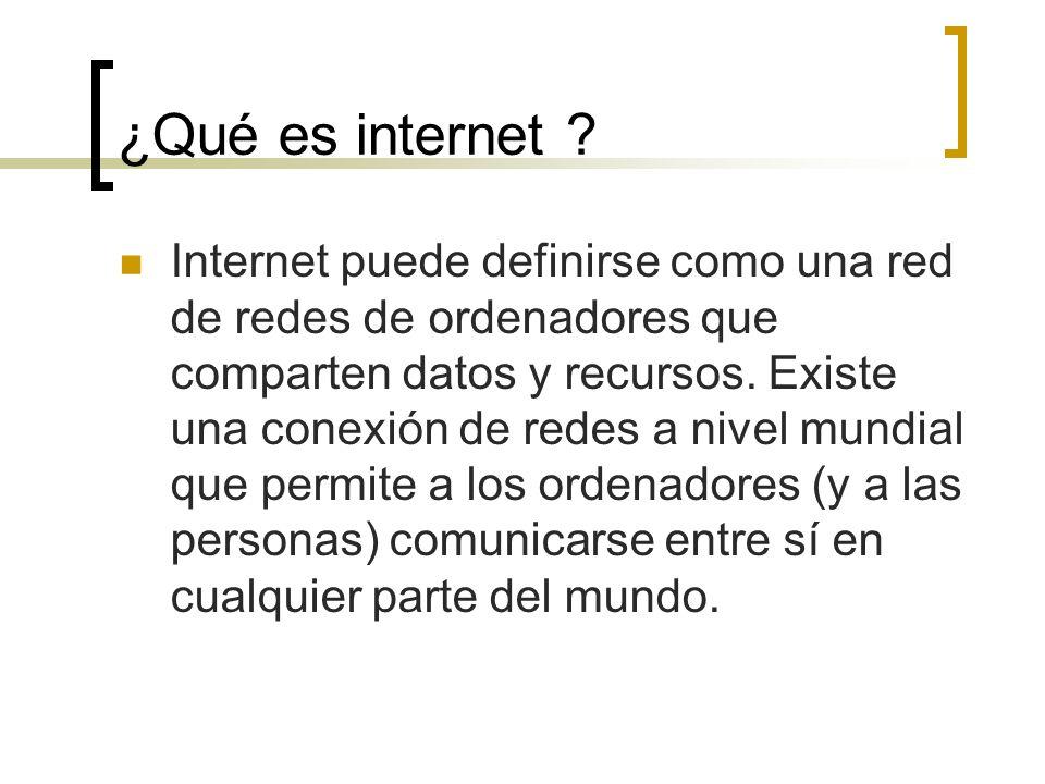 ¿Qué es internet ? Internet puede definirse como una red de redes de ordenadores que comparten datos y recursos. Existe una conexión de redes a nivel