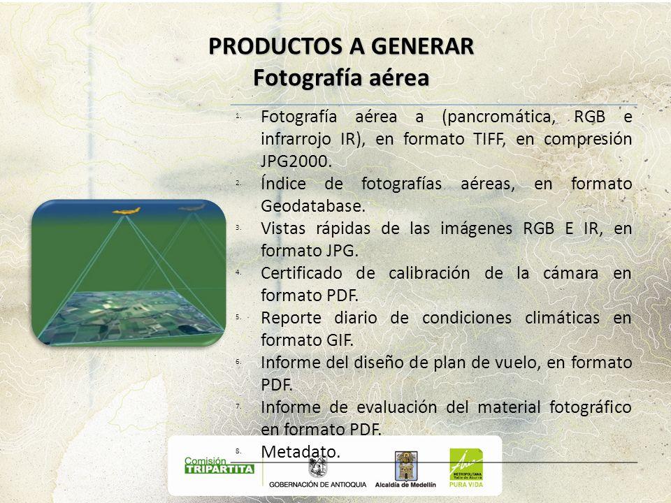1.Fotografía aérea a (pancromática, RGB e infrarrojo IR), en formato TIFF, en compresión JPG2000. 2.Índice de fotografías aéreas, en formato Geodataba