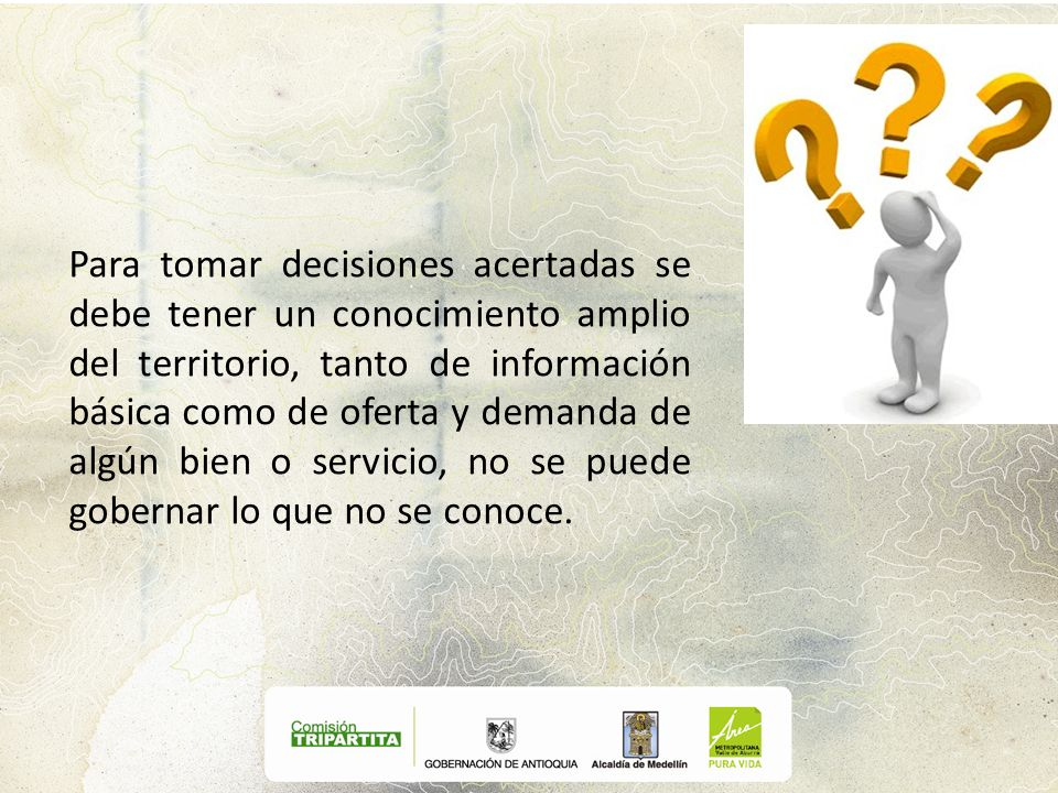 Para tomar decisiones acertadas se debe tener un conocimiento amplio del territorio, tanto de información básica como de oferta y demanda de algún bie