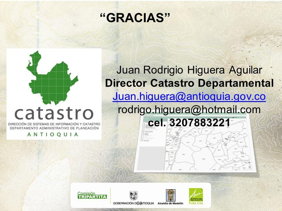 GRACIAS 33 Juan Rodrigio Higuera Aguilar Director Catastro Departamental Juan.higuera@antioquia.gov.co rodrigo.higuera@hotmail.com cel. 3207883221