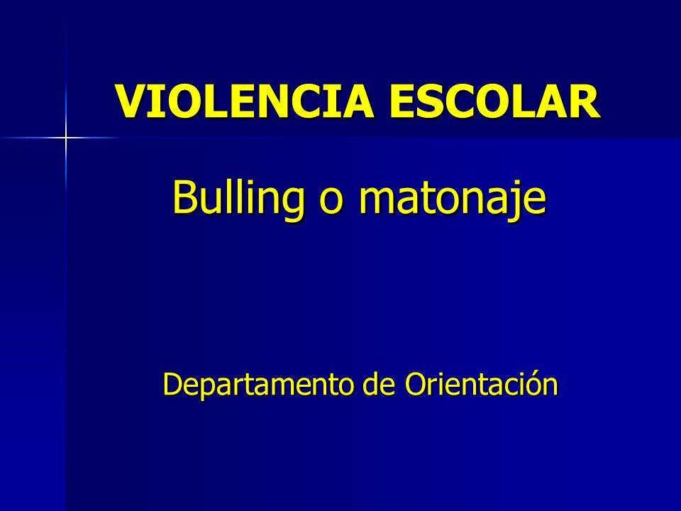 VIOLENCIA ESCOLAR VIOLENCIA ESCOLAR Bulling o matonaje Bulling o matonaje Departamento de Orientación Departamento de Orientación