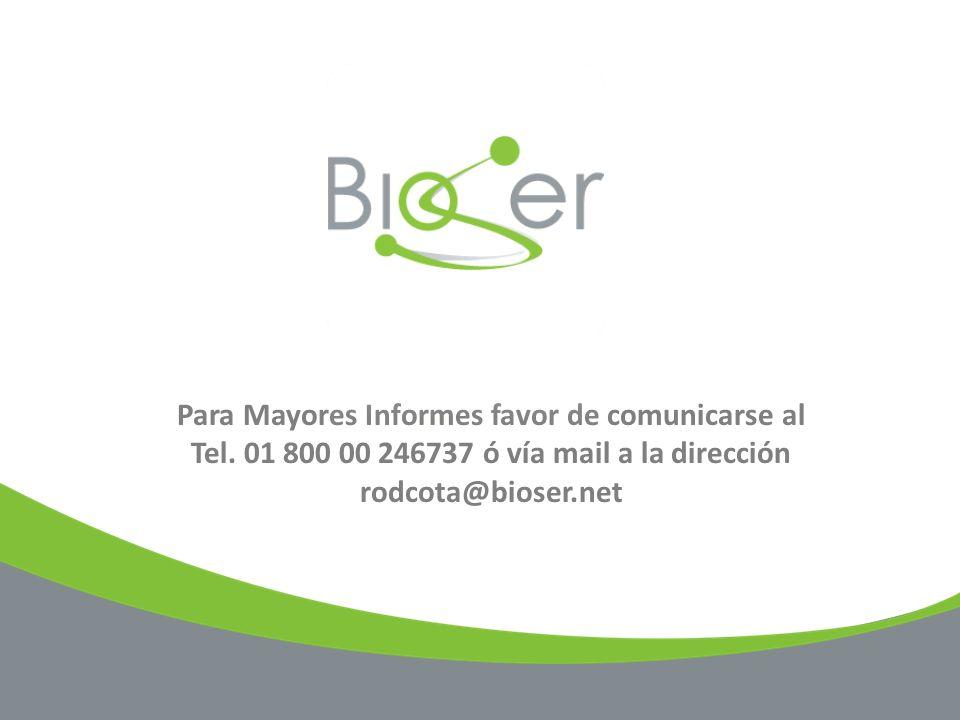 Para Mayores Informes favor de comunicarse al Tel. 01 800 00 246737 ó vía mail a la dirección rodcota@bioser.net