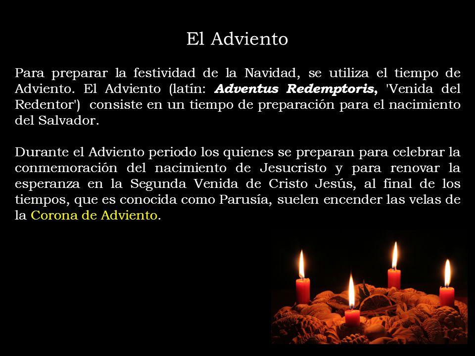 El Adviento Para preparar la festividad de la Navidad, se utiliza el tiempo de Adviento. El Adviento (latín: Adventus Redemptoris, 'Venida del Redento