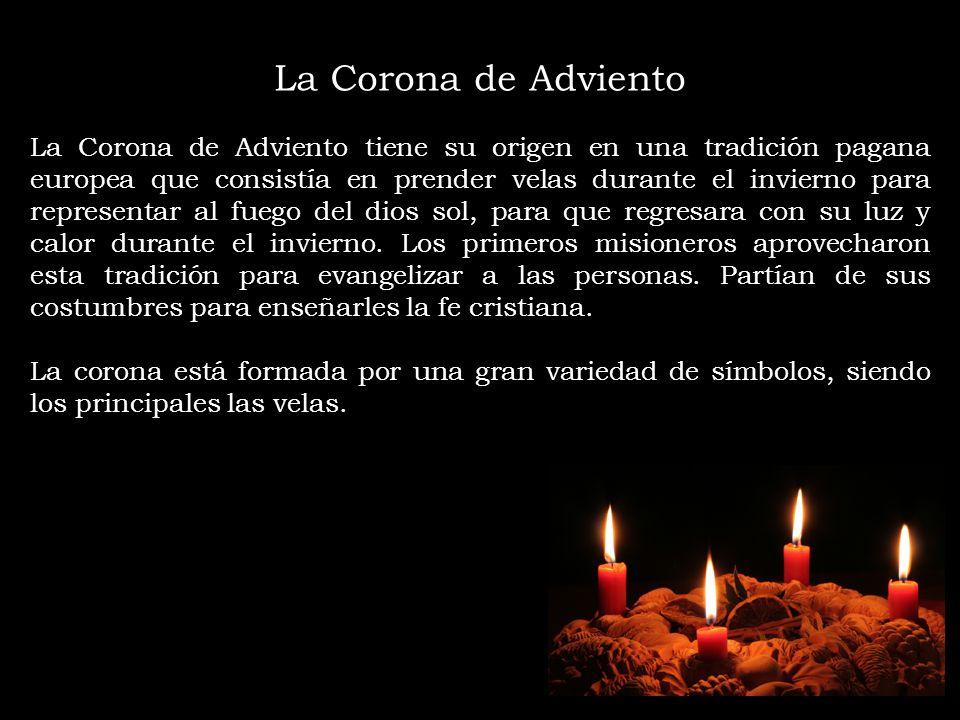 La Corona de Adviento La Corona de Adviento tiene su origen en una tradición pagana europea que consistía en prender velas durante el invierno para re