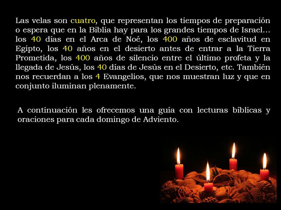Las velas son cuatro, que representan los tiempos de preparación o espera que en la Biblia hay para los grandes tiempos de Israel… los 40 días en el A