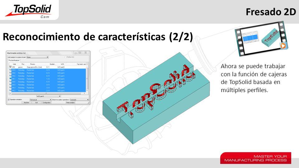 Fresado 2D Reconocimiento de características (2/2) Ahora se puede trabajar con la función de cajeras de TopSolid basada en múltiples perfiles.
