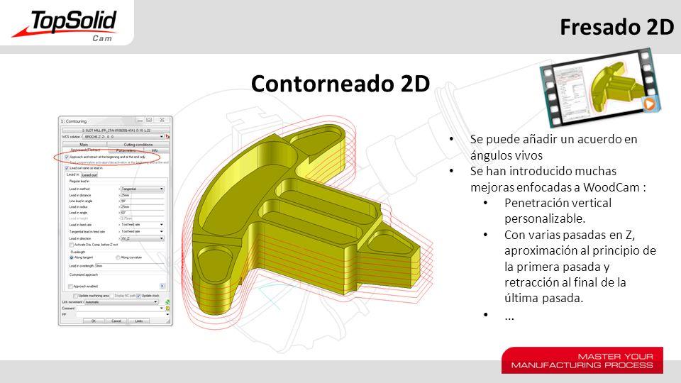 Fresado 2D Contorneado 2D Se puede añadir un acuerdo en ángulos vivos Se han introducido muchas mejoras enfocadas a WoodCam : Penetración vertical per