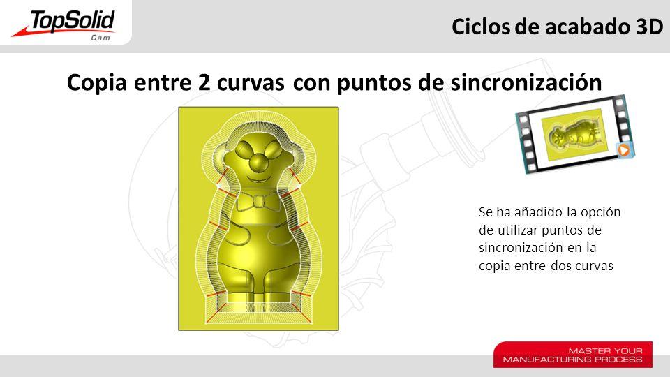 Ciclos de acabado 3D Copia entre 2 curvas con puntos de sincronización Se ha añadido la opción de utilizar puntos de sincronización en la copia entre