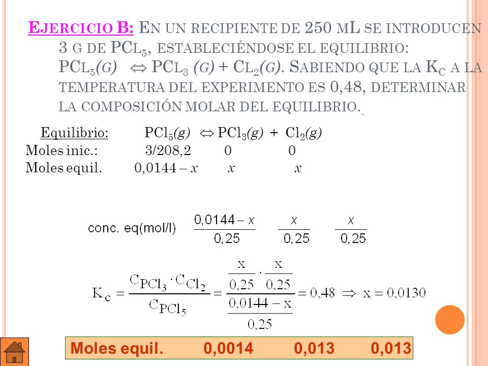 C ONSTANTE DE EQUILIBRIO (K P ) En las reacciones en que intervengan gases es mas sencillo medir presiones parciales que concentraciones: a A + b B c C + d D y se observa la constancia de K p viene definida por: P C c · P D d Kp = P A a · P B b