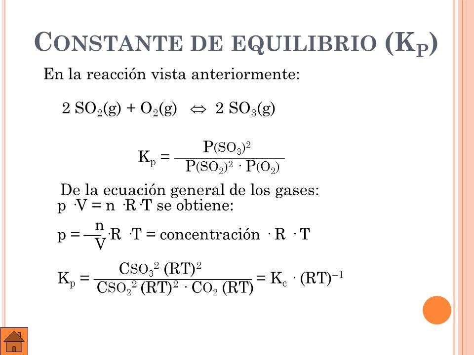 Vemos, pues, que K P es distinta de K c siempre que haya un cambio en el nº de moles de gases P c c · P D d C C c (RT) c · C D d (RT) d K p = = = P A a · P B b C A a (RT) a · C B b (RT) b K P = K C · (RT) n en donde n = incremento en nº de moles de gases (n productos – n reactivos )