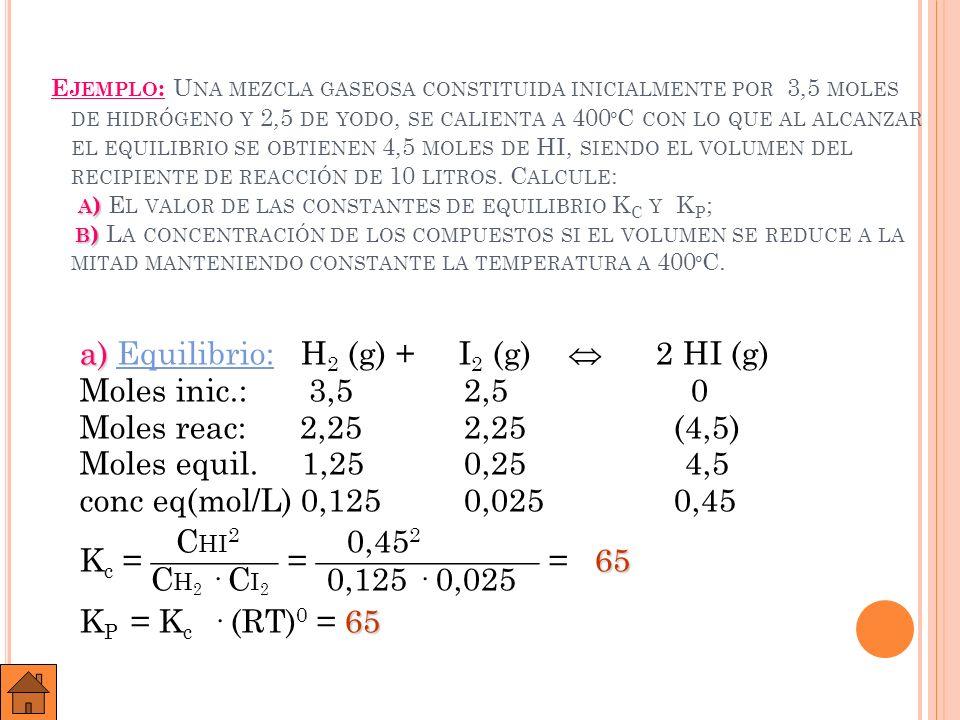 B ) B ) L A CONCENTRACIÓN DE LOS COMPUESTOS SI EL VOLUMEN SE REDUCE A LA MITAD MANTENIENDO CONSTANTE LA TEMPERATURA A 400 º C.
