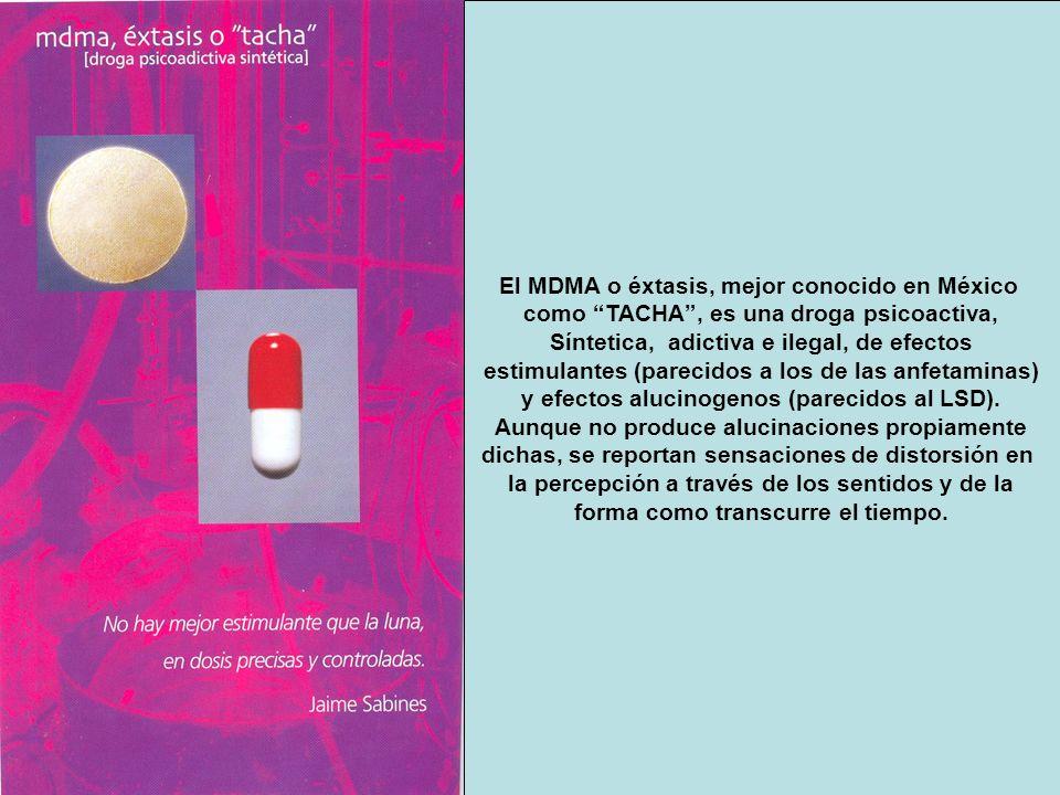 El MDMA o éxtasis, mejor conocido en México como TACHA, es una droga psicoactiva, Síntetica, adictiva e ilegal, de efectos estimulantes (parecidos a l