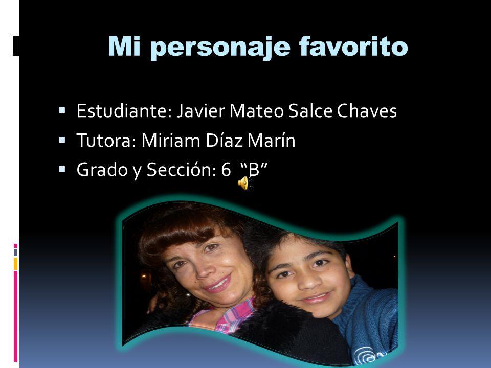 Mi personaje favorito Estudiante: Javier Mateo Salce Chaves Tutora: Miriam Díaz Marín Grado y Sección: 6 B