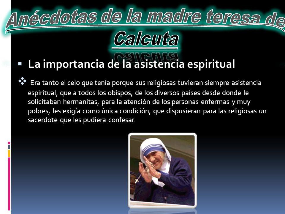 La importancia de la oración En otra ocasión algunas religiosas que Madre Teresa visitaba en cierto país, hablaron con ella, pues como tenían mucho trabajo consideraban que debían reducir el tiempo de oración.