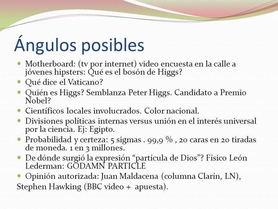 Ángulos posibles Motherboard: (tv por internet) video encuesta en la calle a jóvenes hipsters: Qué es el bosón de Higgs? Qué dice el Vaticano? Quién e