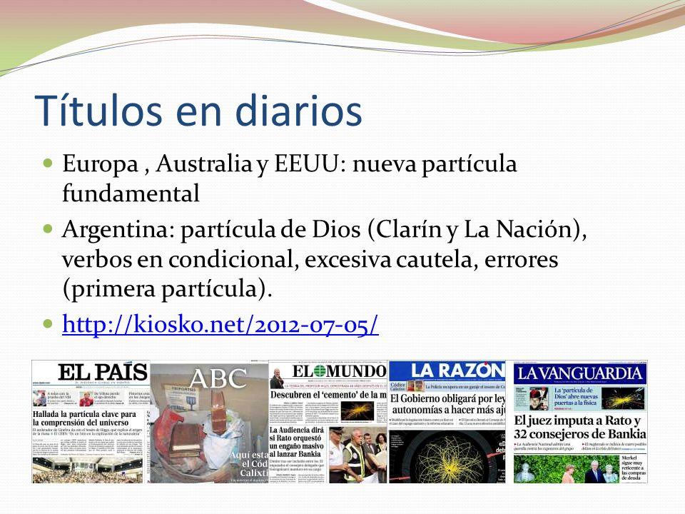 Títulos en diarios Europa, Australia y EEUU: nueva partícula fundamental Argentina: partícula de Dios (Clarín y La Nación), verbos en condicional, exc