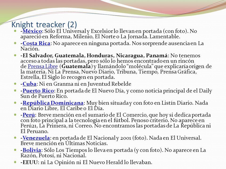 Knight treacker (2) -México: Sólo El Universal y Excelsior lo llevan en portada (con foto). No apareció en Reforma, Milenio, El Norte o La Jornada. La