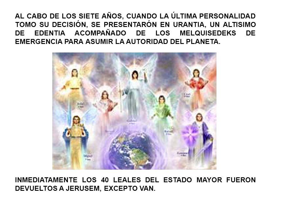 AL CABO DE LOS SIETE AÑOS, CUANDO LA ÚLTIMA PERSONALIDAD TOMO SU DECISIÓN, SE PRESENTARÓN EN URANTIA, UN ALTISIMO DE EDENTIA ACOMPAÑADO DE LOS MELQUISEDEKS DE EMERGENCIA PARA ASUMIR LA AUTORIDAD DEL PLANETA.