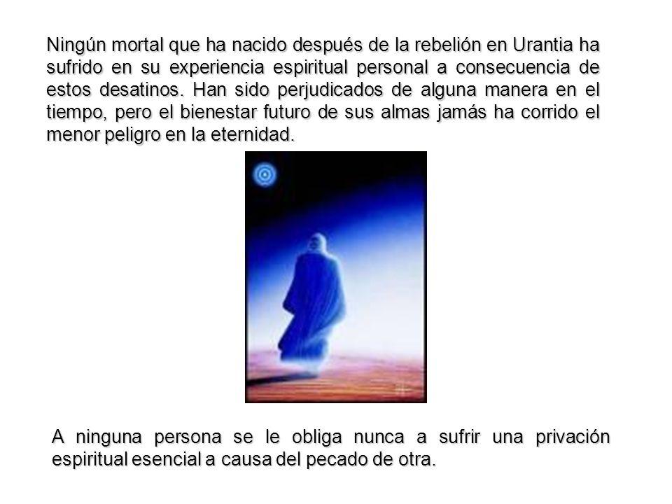 Ningún mortal que ha nacido después de la rebelión en Urantia ha sufrido en su experiencia espiritual personal a consecuencia de estos desatinos.