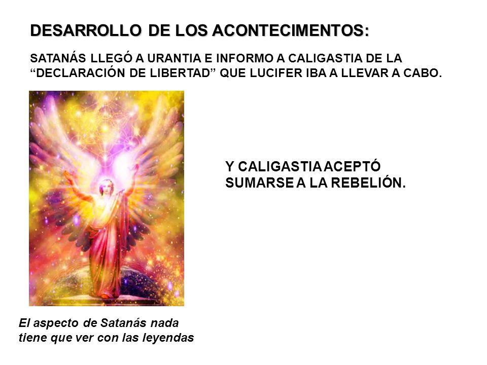 DESARROLLO DE LOS ACONTECIMENTOS: SATANÁS LLEGÓ A URANTIA E INFORMO A CALIGASTIA DE LA DECLARACIÓN DE LIBERTAD QUE LUCIFER IBA A LLEVAR A CABO.