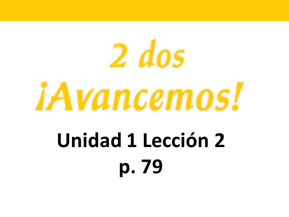 Unidad 1 Lección 2 p. 79